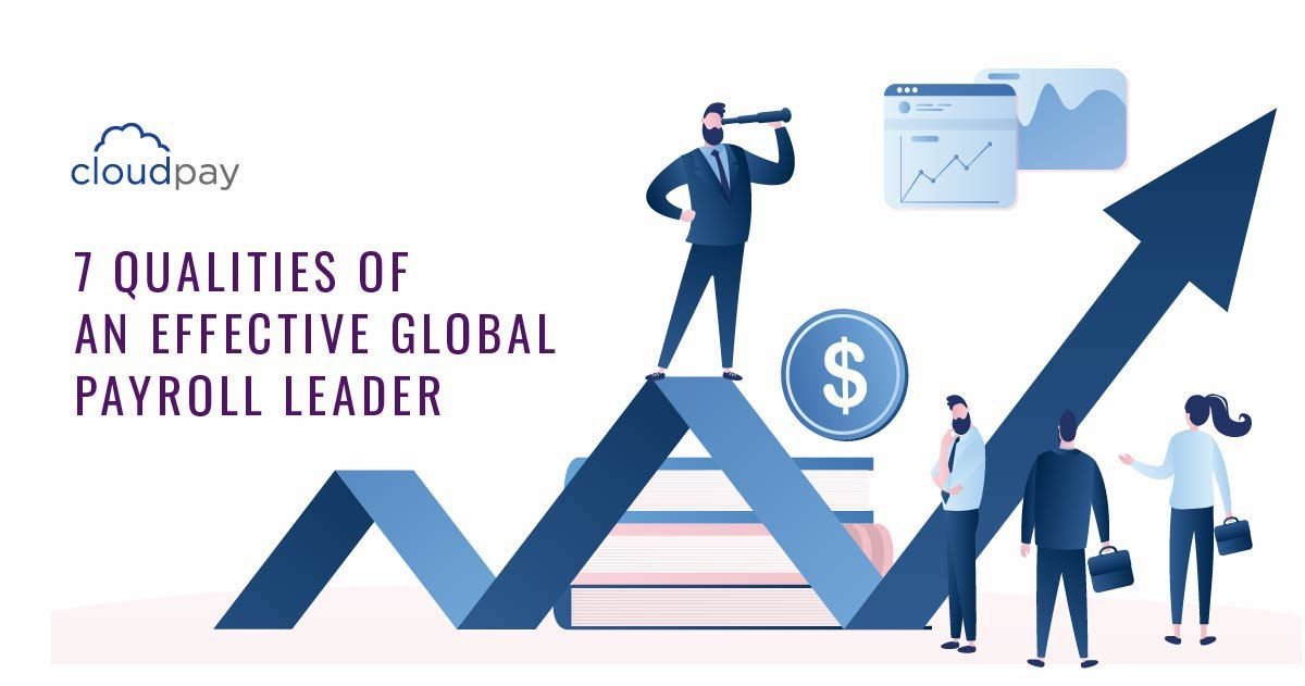 7 Qualities Of An Effective Global Payroll Leader