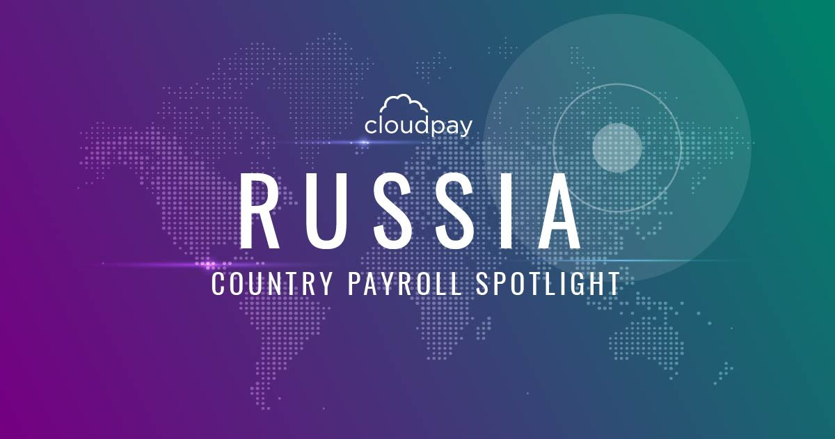 Understanding Payroll in Russia: What Global Companies Need to Know About Russia Payroll