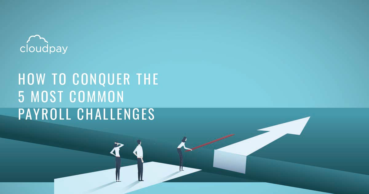 How to Conquer the 5 Most Common Payroll Challenges