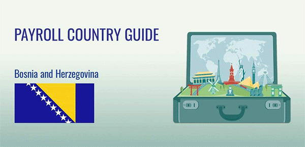 Understanding Payroll in Bosnia & Herzegovina: What Global Companies Need to Know About Bosnia & Herzegovina's Payroll