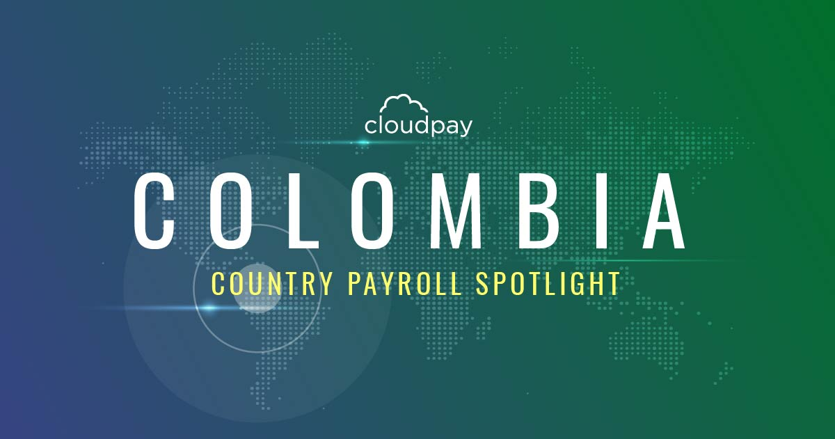 Understanding Payroll in Colombia: What Global Companies Need to Know About Colombia's Payroll