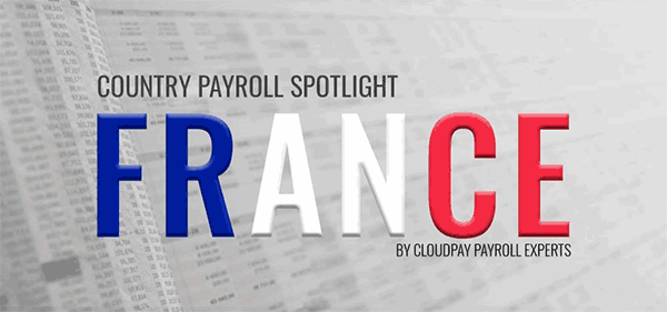 Country Payroll Spotlight: 7 Key Facts about Payroll in France