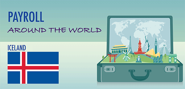 Understanding Payroll in Iceland: What Global Companies Need to Know About Iceland's Payroll