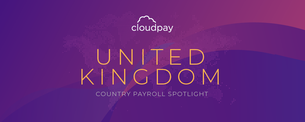 Understanding Payroll in the United Kingdom: What Global Companies Need to Know About UK Payroll