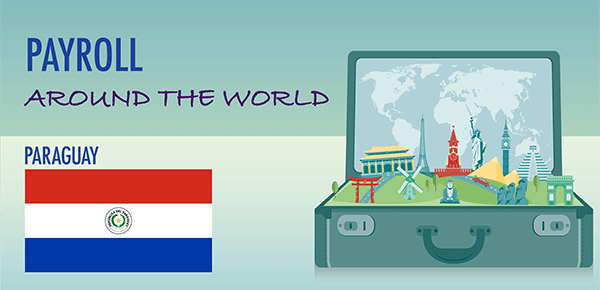 Understanding Payroll in Paraguay: What Global Companies Need to Know About Paraguay's Payroll