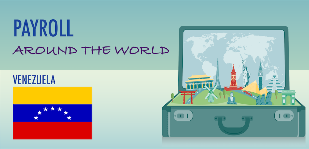 Understanding Payroll in Venezuela: What Global Companies Need to Know About Venezuela's Payroll