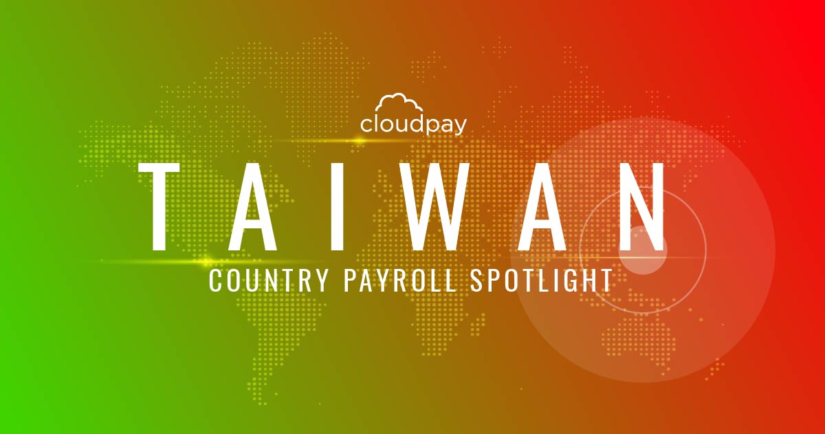Understanding Payroll in Taiwan: What Global Companies Need to Know About Taiwan's Payroll