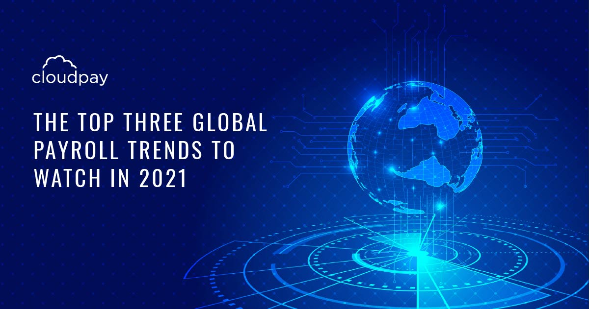The Top Three Global Payroll Trends To Watch In 2021
