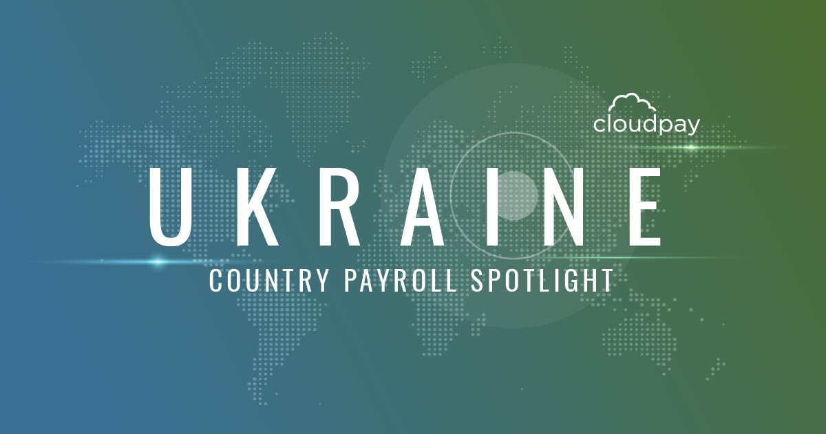 Understanding Payroll in Ukraine: What Global Companies Need to Know About Ukraine Payroll