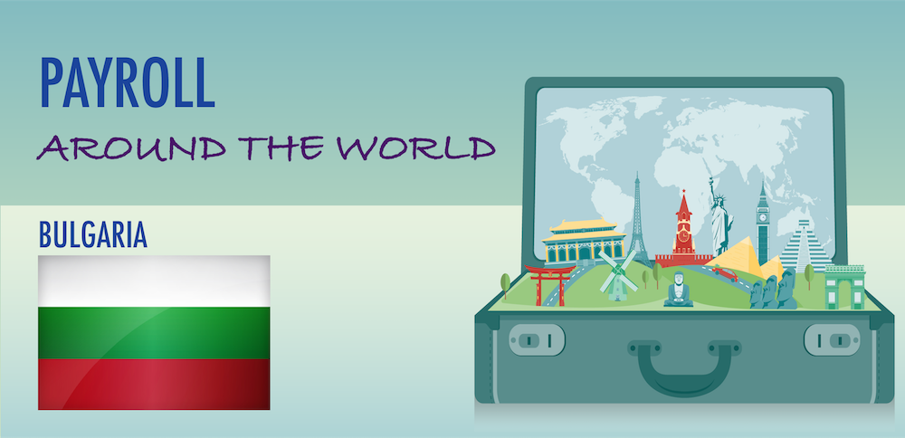 Understanding Payroll in Bulgaria: What Global Companies Need to Know About Bulgaria Payroll