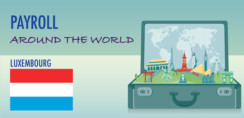 Understanding Payroll in Luxembourg: What Global Companies Need to Know About Luxembourg Payroll