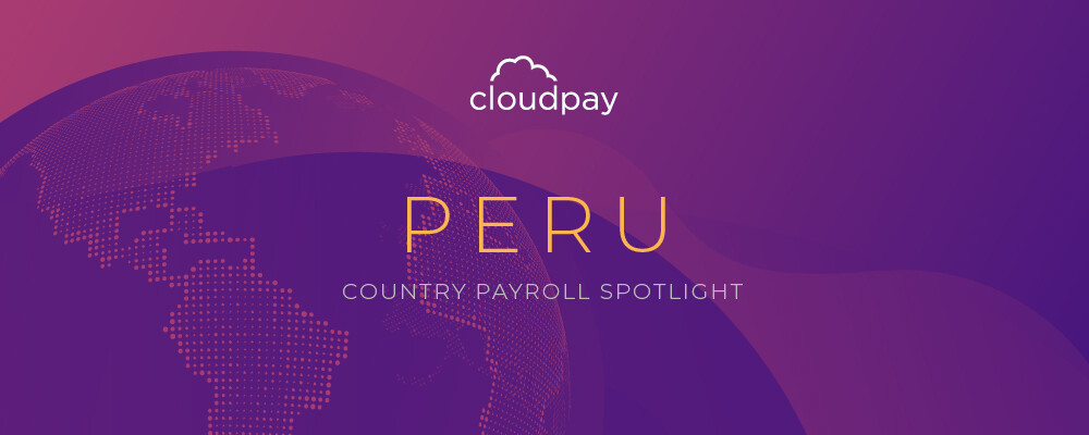 Understanding Payroll in Peru: What Global Companies Need to Know About Peru Payroll