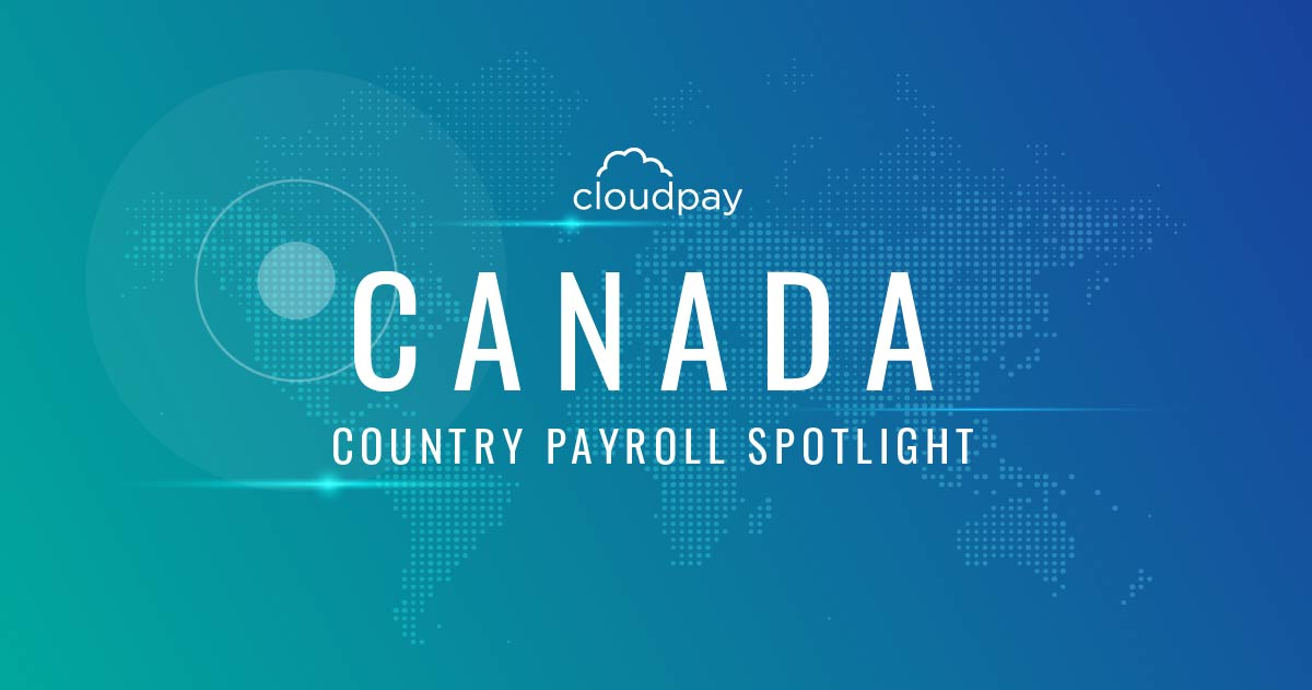 Understanding Payroll in Canada: What Global Companies Need to Know About Canada Payroll