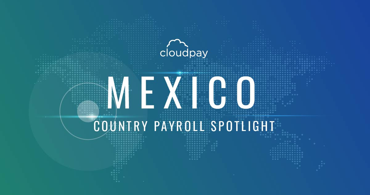 Understanding Payroll in Mexico: What Global Companies Need to Know About Mexico Payroll