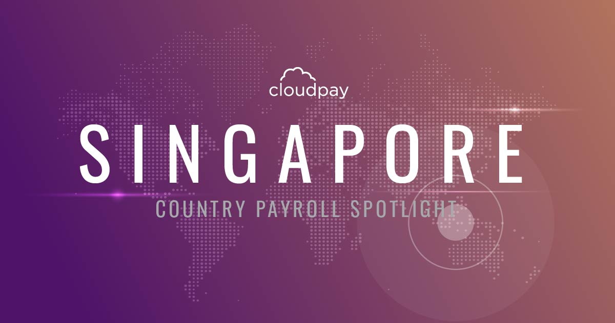 Understanding Payroll in Singapore: What Global Companies Need to Know About Singapore Payroll