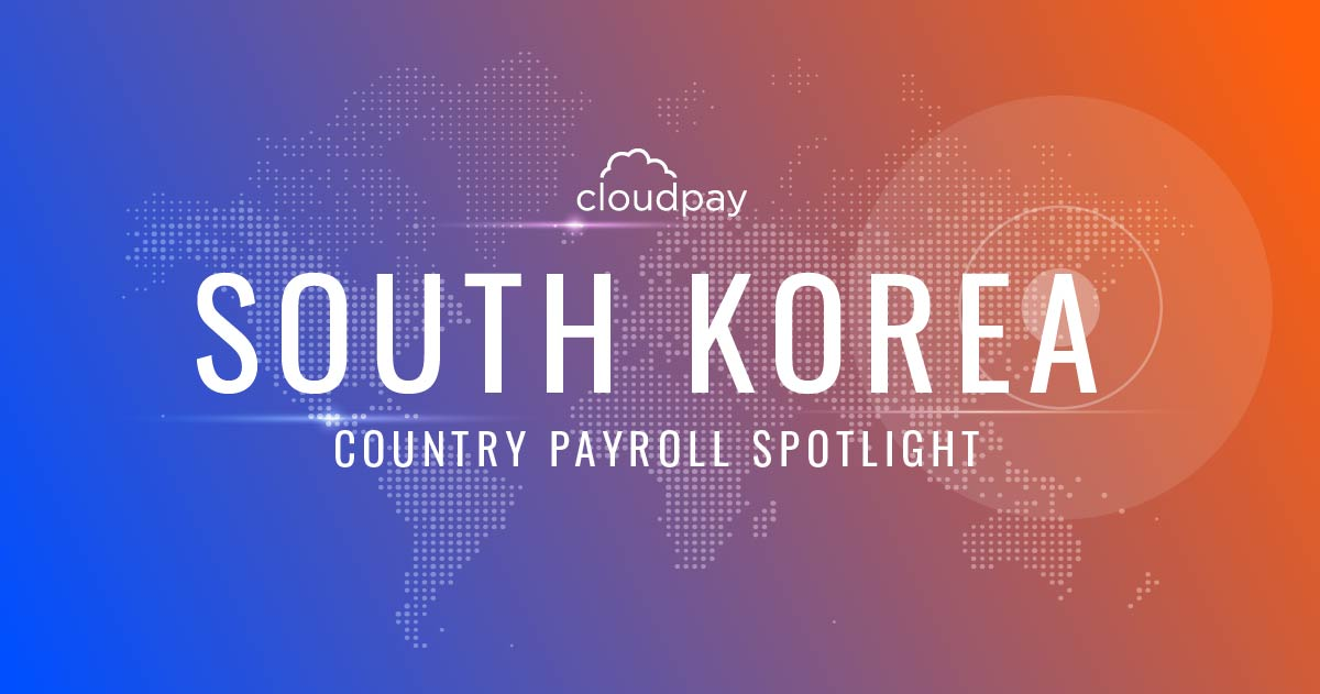 Understanding Payroll in South Korea: What Global Companies Need to Know About South Korea Payroll