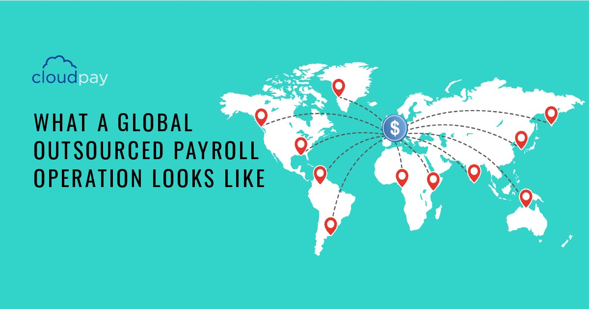 What a Global Outsourced Payroll Operation Looks Like